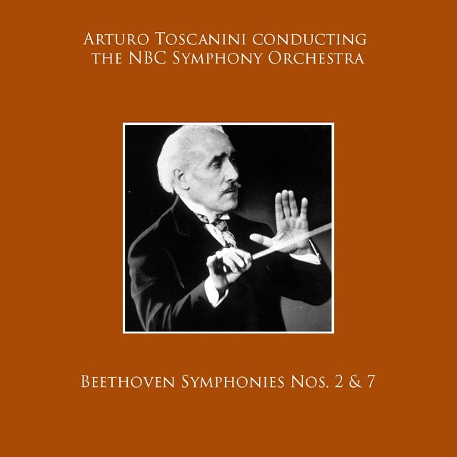 Arturo Toscanini conducting the NBC Symphony Orchestra: Beethoven Symphonies Nos. 2 & 7
