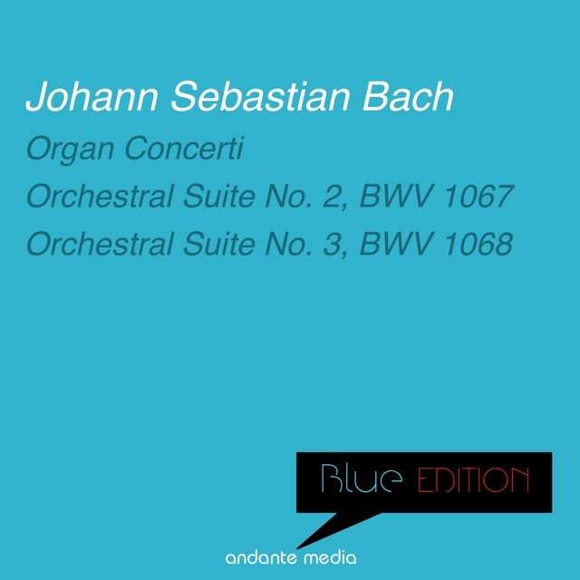 Blue Edition - Bach: Organ Concerti & Orchestral Suites