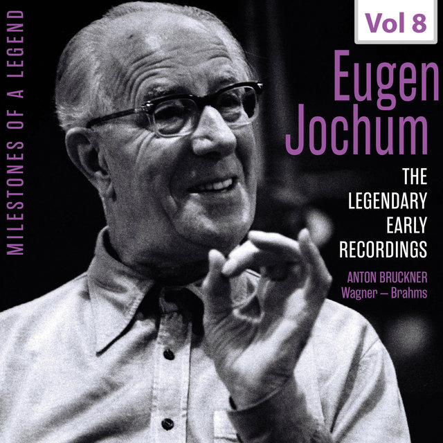 Milestones of a Legend: The Legendary Early Recordings – Eugen Jochum, Vol. 8