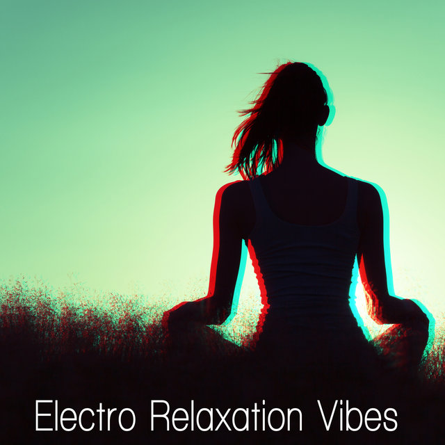 Electro Relaxation Vibes - Rest After Work and School Listening to This Ambient Chillout Compilation, After Hours, Chillax Session, Slowing Down