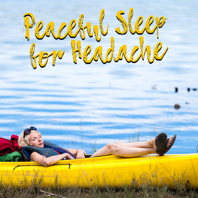 Peaceful Sleep for Headache - Listen to This Soft New Age Music in the Background and Sleep Long Enough to Prevent Migraine and Irritability