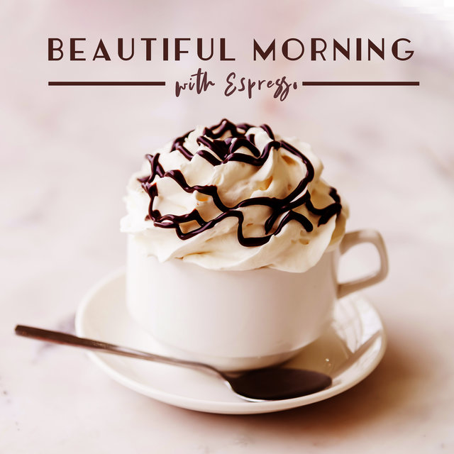 Beautiful Morning with Espresso: Perfect Soothing Instrumental Jazz Music for Cafe, Relax Time Alone or with Family, Friends