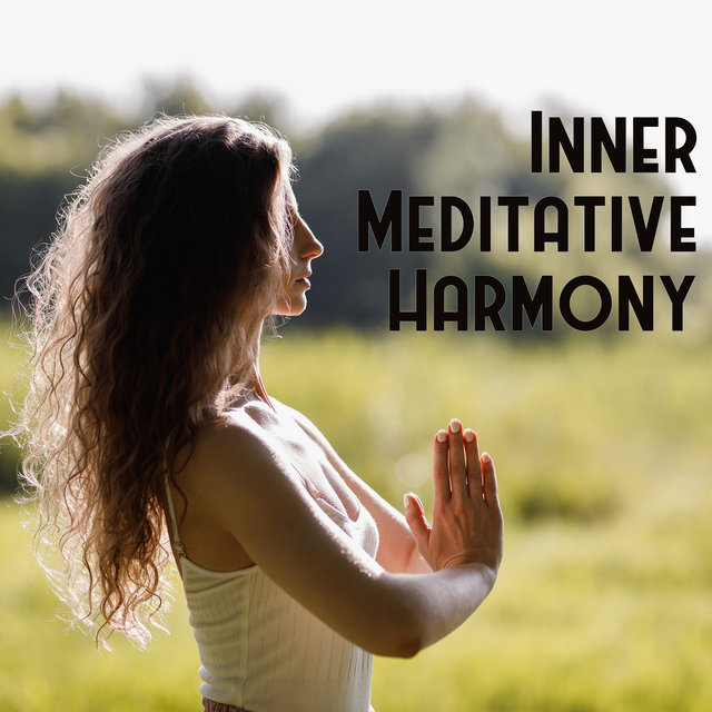 Inner Meditative Harmony - Collection of Deep Ambient Sounds Perfect for Everyday Meditation and Yoga, Soft Energy Music, Spiritual Healing, Chakra Flow, Happy Heart