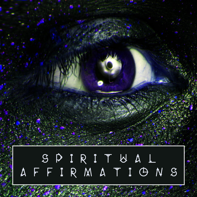 Spiritual Affirmations: Supporting Spirituality Growth, Helping to Find Joy and Wonder in Your Life, Meditation Music