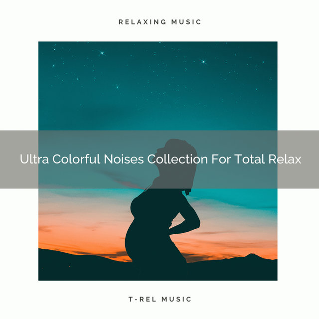 Ultra Colorful Noises Collection For Total Relax
