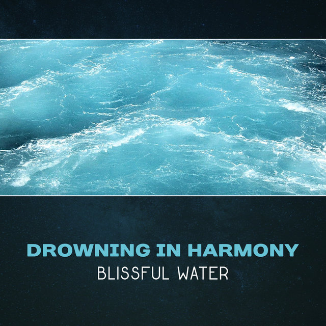 Drowning in Harmony: Blissful Water