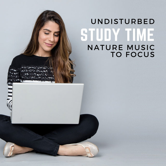 Undisturbed Study Time (Calming Study Nature Music for ADHD, Helping with Trouble with Concentration & Focus)