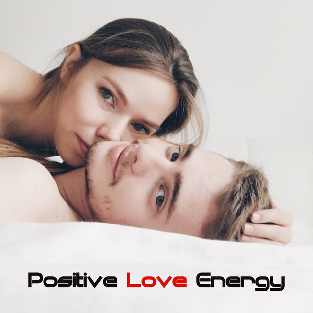 Positive Love Energy -  Sex, Seductive, Relaxation