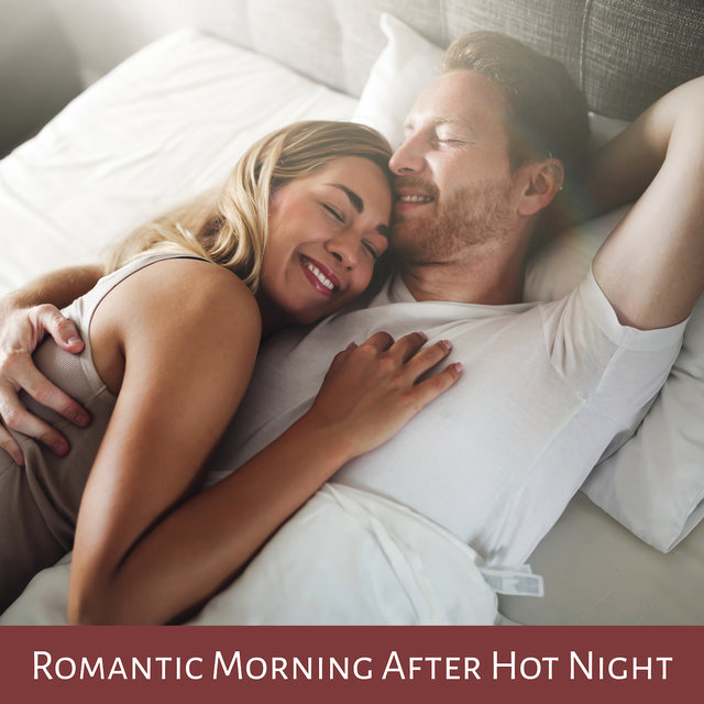 Romantic Morning After Hot Night: Smooth Jazz 2019 for Lovers, Music for Spending Romantic Time Together, Breakfast in Bed, Hot Bath Together, Perfect Moments Full of Love