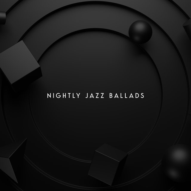 Nightly Jazz Ballads - Tranquil Jazz Melodies for Total Relaxation