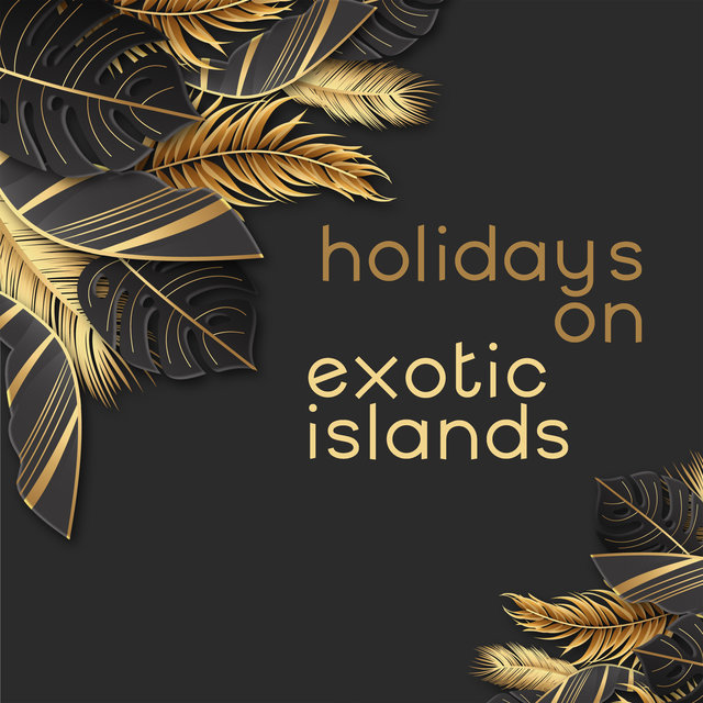 Holidays on Exotic Islands - Feel the Atmosphere of Summer with Relaxing Chillout Music