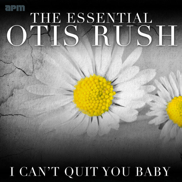 I Can't Quit You Baby: The Essential Otis Rush