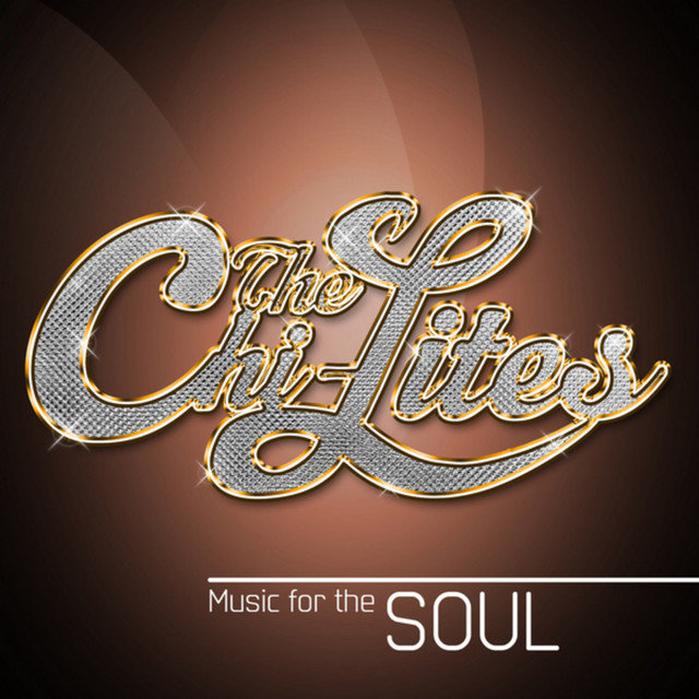 The Chi-Lites: Music for the Soul