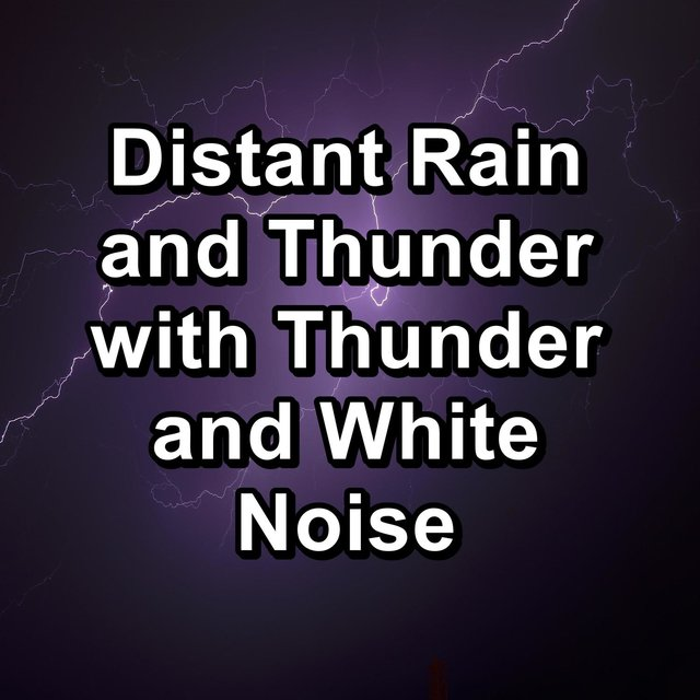 Distant Rain and Thunder with Thunder and White Noise