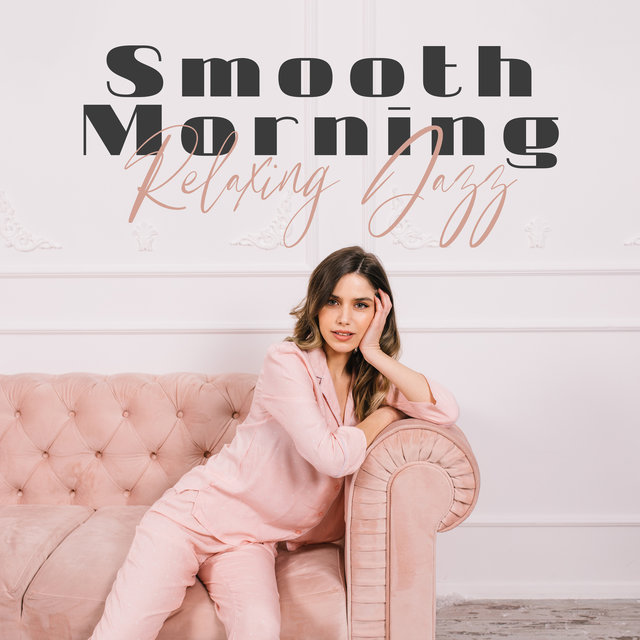 Smooth Morning - Relaxing Jazz Instrumental Background, Relax Cafe Music, Jazz Piano Bar Music