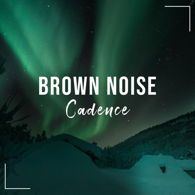 # Brown Noise Cadence