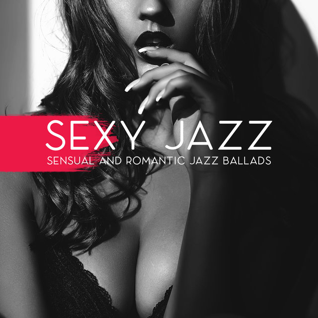 Sexy Jazz: Sensual and Romantic Jazz Ballads, Smooth Love Music