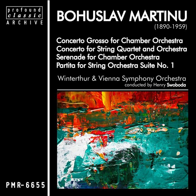 Bohuslav Martinů; Concerto Grosso for Chamber Orchestra, Concerto for String Quartet and Orchestra, Serenade for Chamber Orchestra & Partita for String Orchestra Suite No. 1