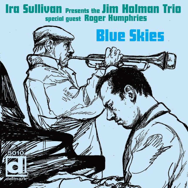 Blue Skies (Ira Sullivan Presents the Jim Holman Trio)
