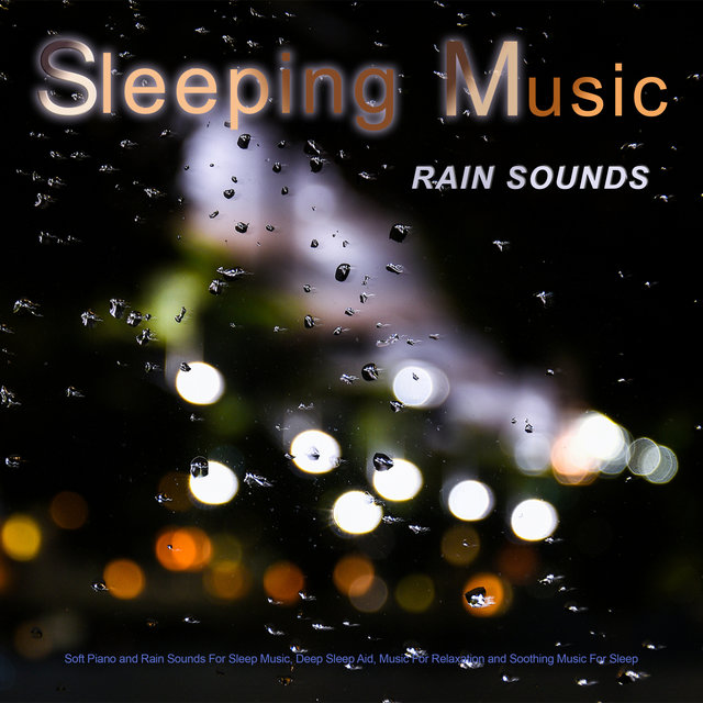 Sleeping Music: Soft Piano and Rain Sounds For Sleep Music, Deep Sleep Aid, Music For Relaxation and Soothing Music For Sleep