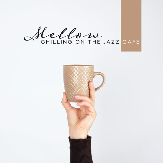 Mellow Chilling on the Jazz Cafe: 2019 Smooth Jazz Insturmental Music Collection, Background Songs for Cafeteria or Restaurant, Drinking a Good Coffee with Love & Friends