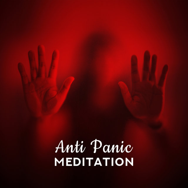 Anti Panic Meditation: Anxiety Relief, Relaxation, Therapeutic Music