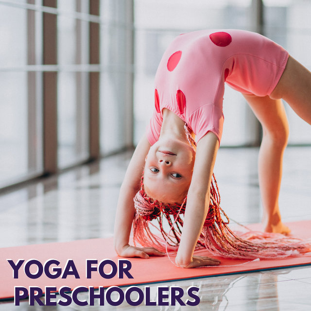Yoga for Preschoolers - Nice New Age Music That Works Great as a Background for the First Experiences with Asanas and Meditation for Children, Take Care of Young Spine, Learning and Playing
