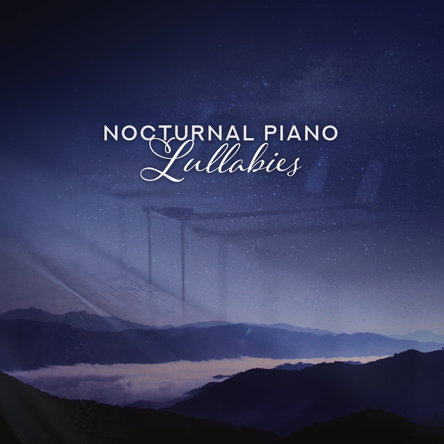 Nocturnal Piano Lullabies: Beautiful Drowsy Music for Soothing Sleep, Piano Compositions for the Night, Quiet Instrumental Lullabies that Help You Fall Asleep Quickly and Easily