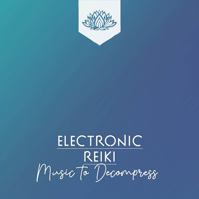 Electronic Reiki Music to Decompress