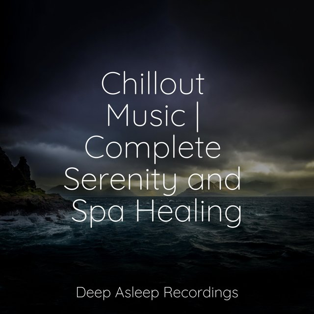 Chillout Music | Complete Serenity and Spa Healing