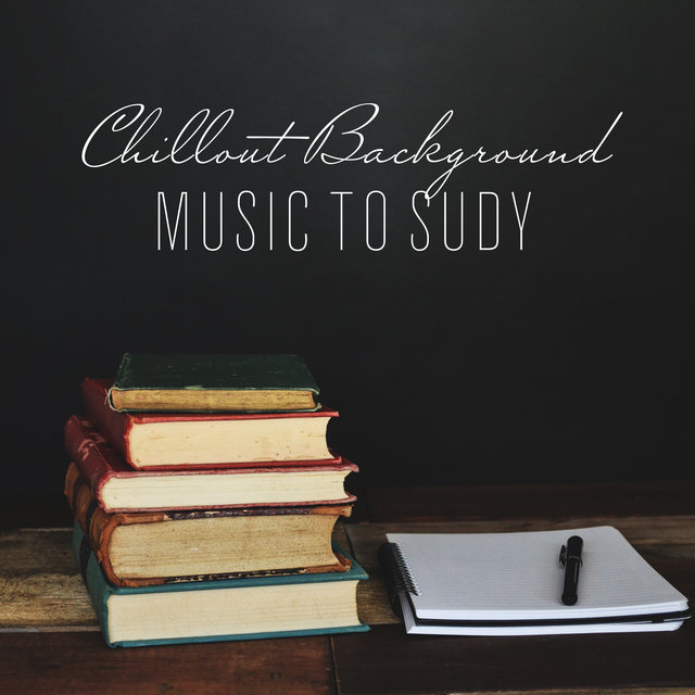 Chillout Background Music to Sudy - Ambient Melodies Created for a Time of Intense Mental Effort, Remembering, Working or Studying