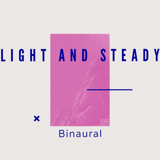 # 1 Album: Light and Steady Binaural
