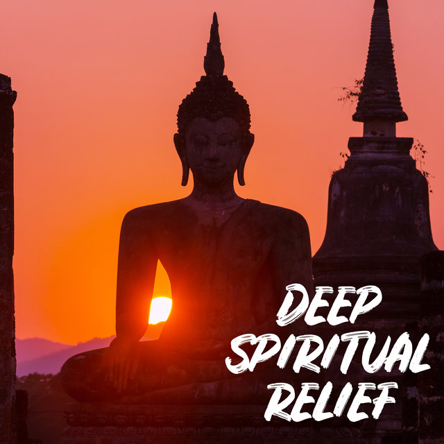 Deep Spiritual Relief - Healing Soundscapes of the New Age Genre, Meditation for Your Soul, Techniques for Anxiety, Contemplations, Serenity and Balance, Spirit Calmness, Music for Mind
