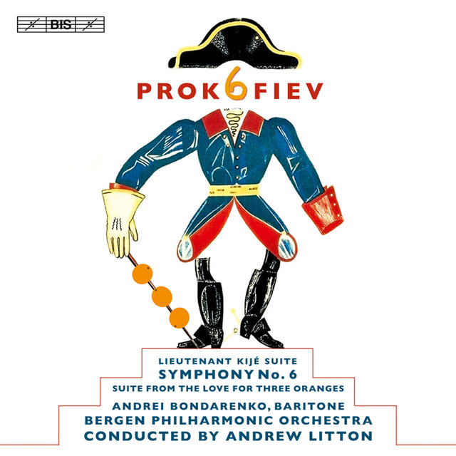 Prokofiev: Symphony No. 6 - Lieutenant Kije Suite - The Love for Three Oranges Suite