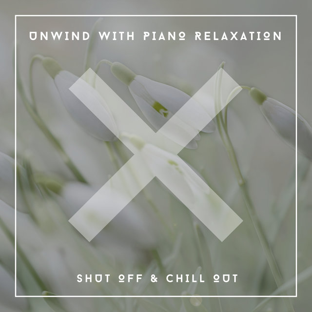 Unwind With Piano Relaxation - Shut Off & Chill Out