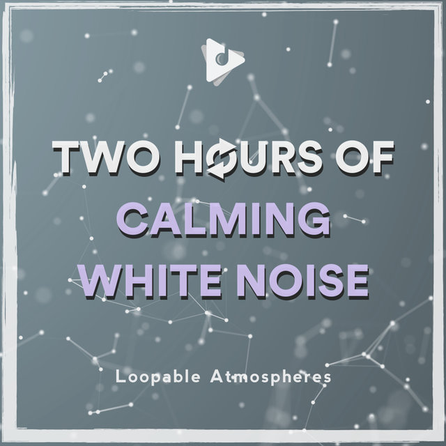 2 Hours Of Calming White Noise