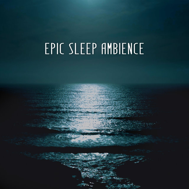 Epic Sleep Ambience: Beautiful and Total Relaxing Music for Sleeping, Evening Meditation, Bedtime Routine with New Age