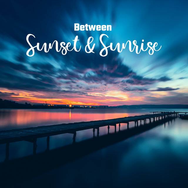 Between Sunset & Sunrise – All Day Amazing Chill Out Mix Full of Positive Vibrations