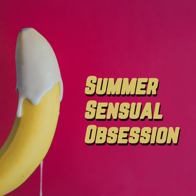 Summer Sensual Obsession: Deep Chillout Beats for Lovers, Sensual Moments, Erotic Chillout at Night, Lovely Time, Hot Shake Body, Dirty Erotic Thoughts
