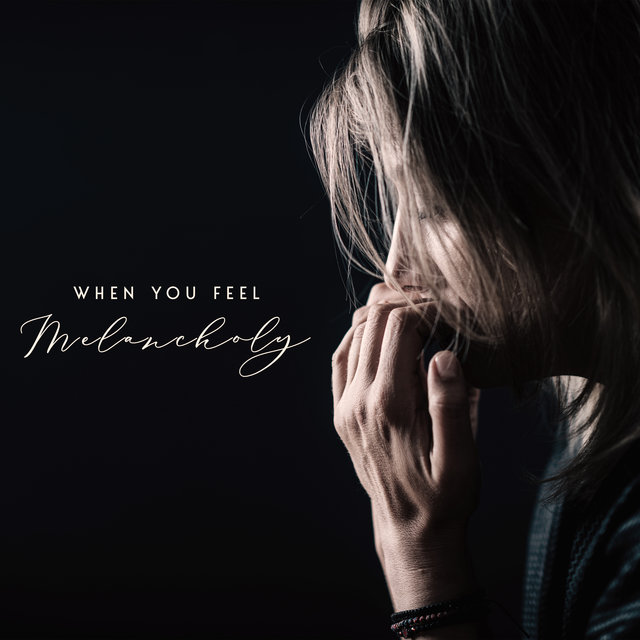 When You Feel Melancholy - Soothing Music for a Gloomy Mood, Sadness, Depression