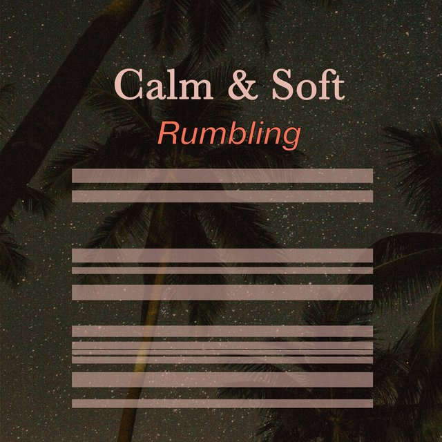 # 1 Album: Calm & Soft Rumbling