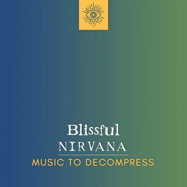 Blissful Nirvana Music to Decompress