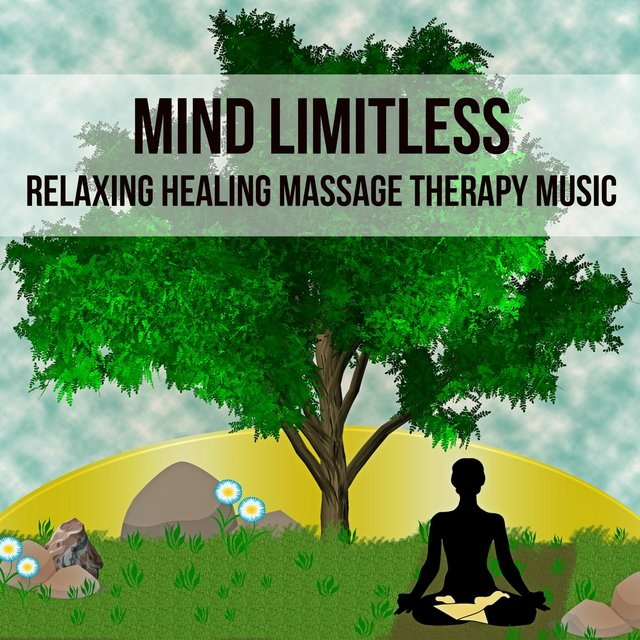 Mind Limitless - Relaxing Healing Massage Therapy Music for Positive Thoughts Sleep Remedies Wellbeing with Nature New Age Instrumental Sounds