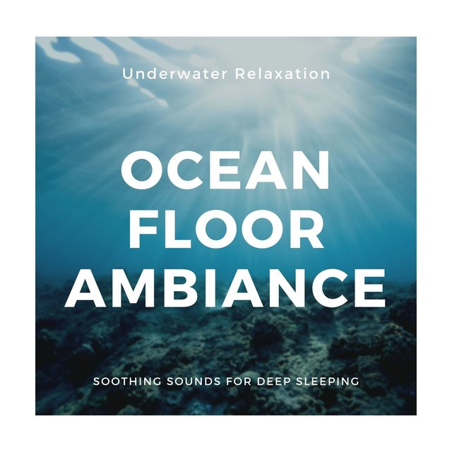 Ocean Floor Ambiance: Underwater Relaxation, Soothing Sounds for Deep Sleeping