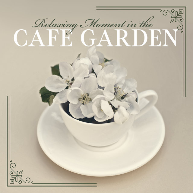 Relaxing Moment in the Cafe Garden - Compilation of Great Jazz Music That Makes You Have a Positive Attitude to Life and People