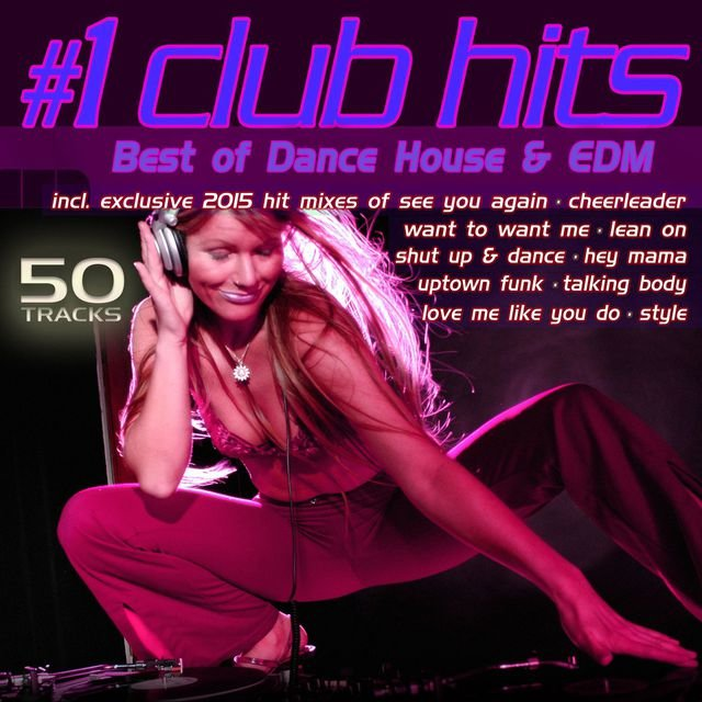 #1 Club Hits 2015 - Best of Dance, House & EDM
