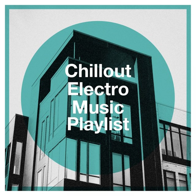 Chillout Electro Music Playlist