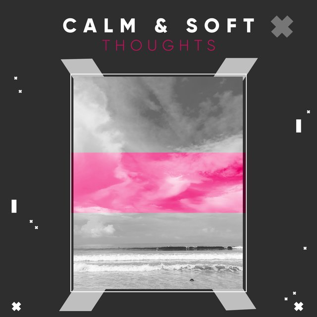 # 1 Album: Calm & Soft Thoughts