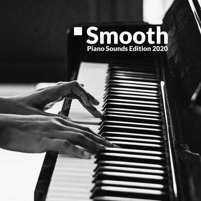 Smooth Piano Sounds Edition 2020 – Easy Listening, Relax & Rest, Sentimental Piano Melodies, Cafe Music, Restaurant, Home Relax, Sleep Jazz Music