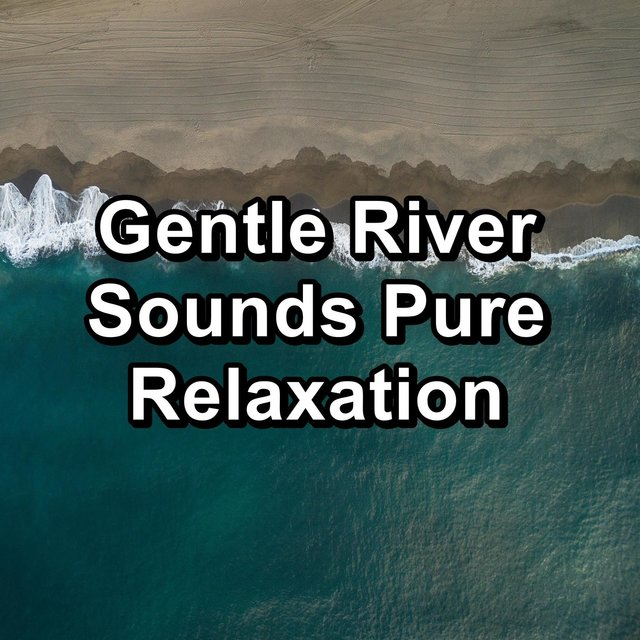 Gentle River Sounds Pure Relaxation